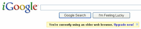 screen of iGoogle page with warning message, 'You're currently using an older web browser. Upgrade now!'